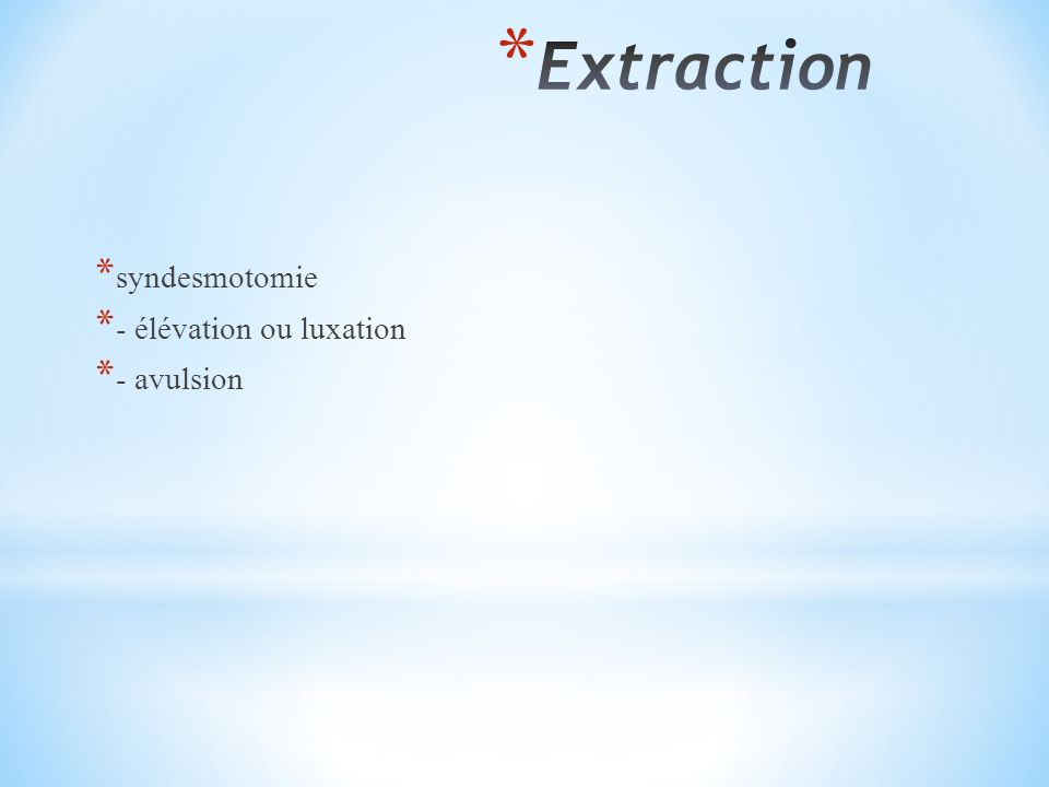 Extraction syndesmotomie - élévation ou luxation - avulsion