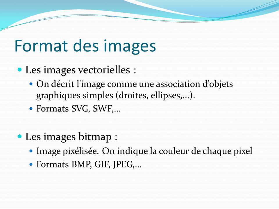 Format des images Les images vectorielles : Les images bitmap :