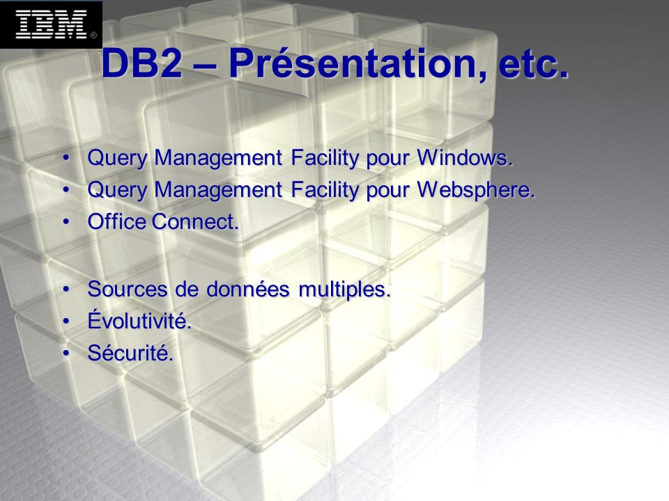 DB2 – Présentation, etc. Query Management Facility pour Windows.
