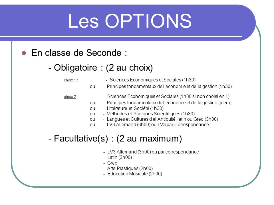 Les OPTIONS En classe de Seconde : - Obligatoire : (2 au choix)