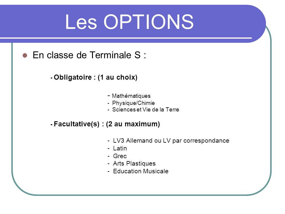 Les OPTIONS En classe de Terminale S : - Obligatoire : (1 au choix)