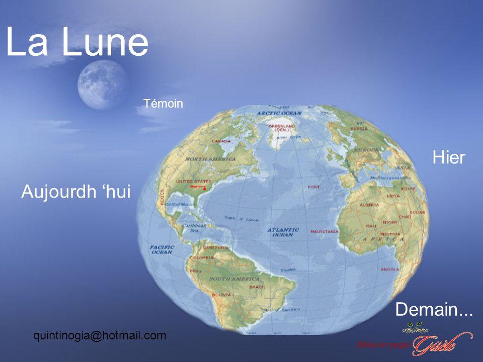 La Lune Hier Aujourdh 'hui Demain... Témoin quintinogia@hotmail.com