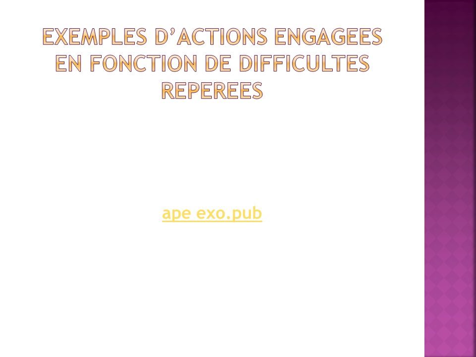 EXEMPLES D'ACTIONS ENGAGEES EN FONCTION DE DIFFICULTES REPEREES