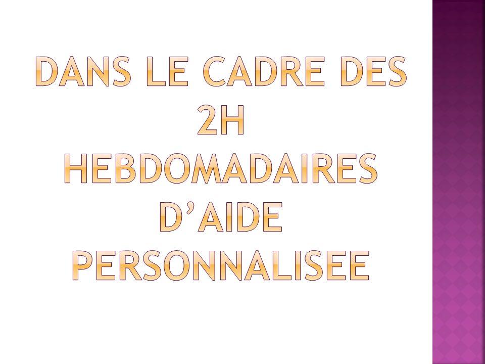 DANS LE CADRE DES 2H HEBDOMADAIRES D'AIDE PERSONNALISEE