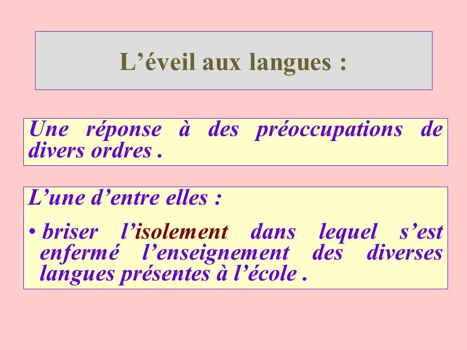 L'éveil aux langues : Une réponse à des préoccupations de divers ordres . L'une d'entre elles :
