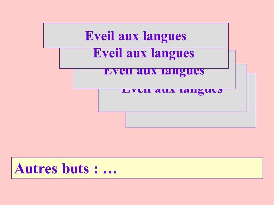 Autres buts : … Eveil aux langues Eveil aux langues Eveil aux langues