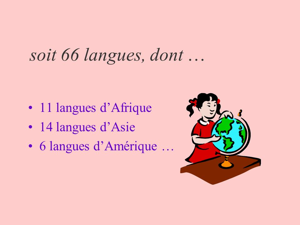 soit 66 langues, dont … 11 langues d'Afrique 14 langues d'Asie
