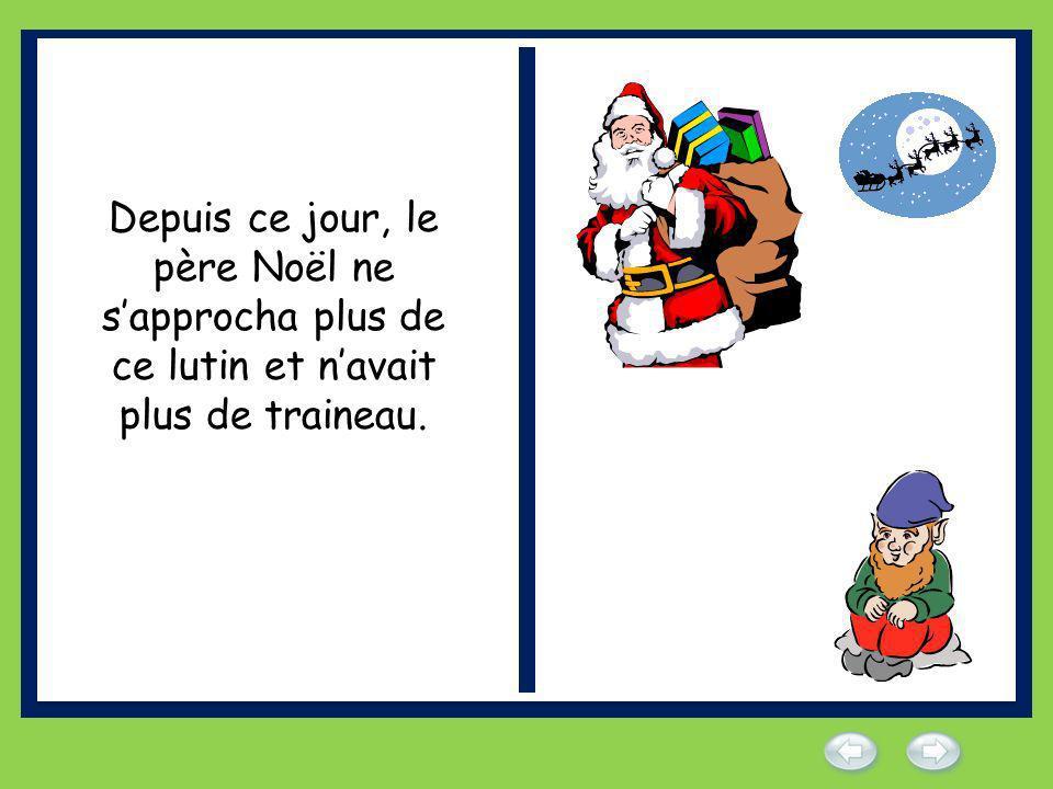 Depuis ce jour, le père Noël ne s'approcha plus de ce lutin et n'avait plus de traineau.
