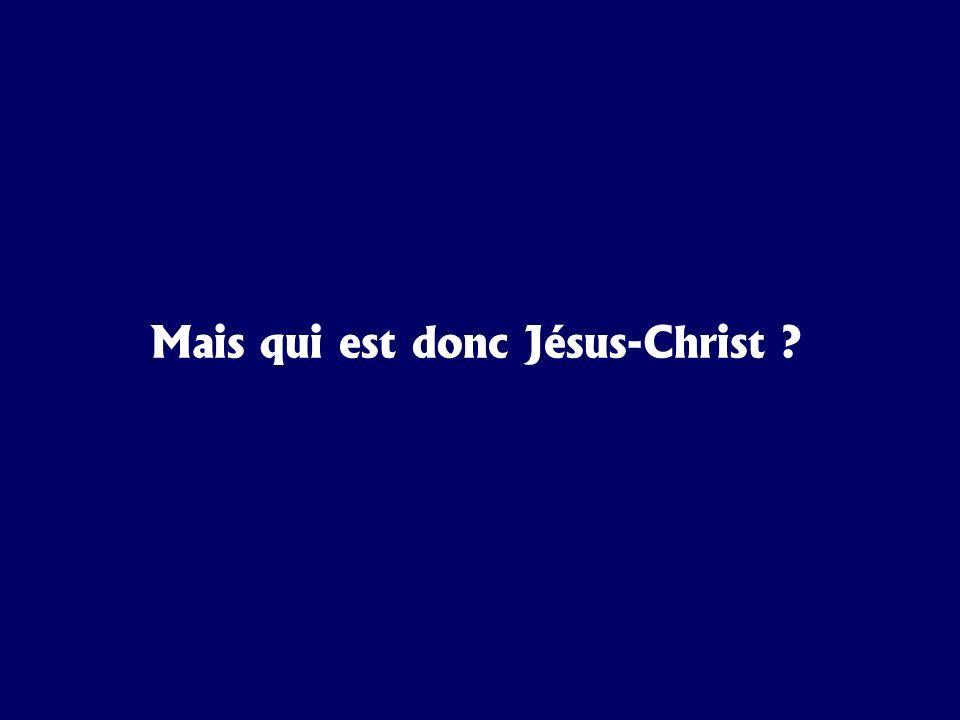 Mais qui est donc Jésus-Christ