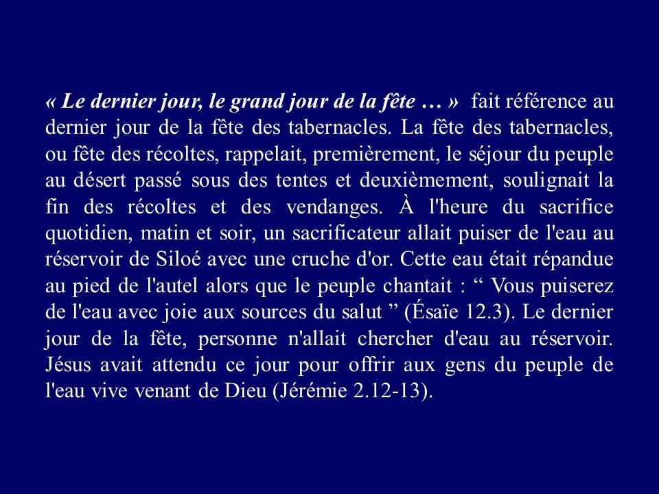 « Le dernier jour, le grand jour de la fête … » fait référence au dernier jour de la fête des tabernacles.