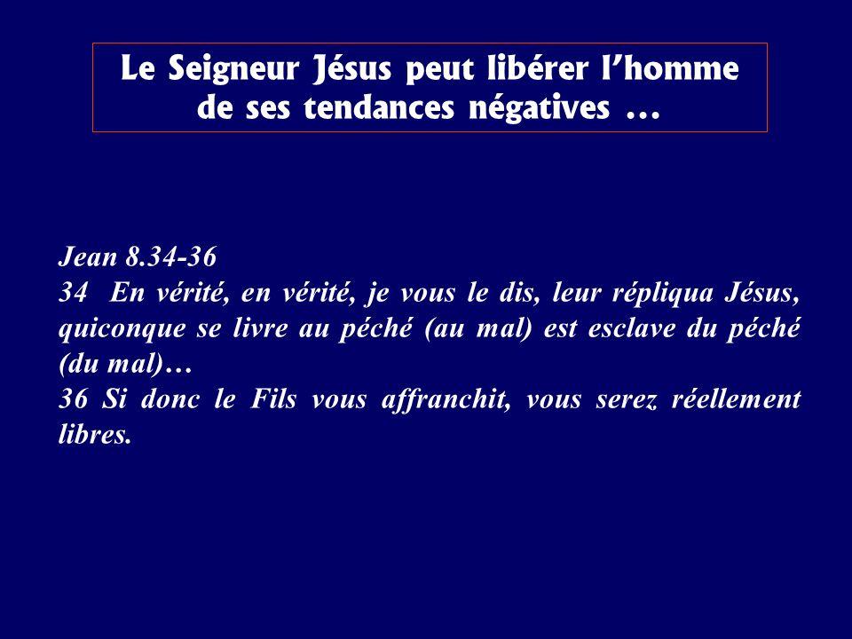 Le Seigneur Jésus peut libérer l'homme de ses tendances négatives ...