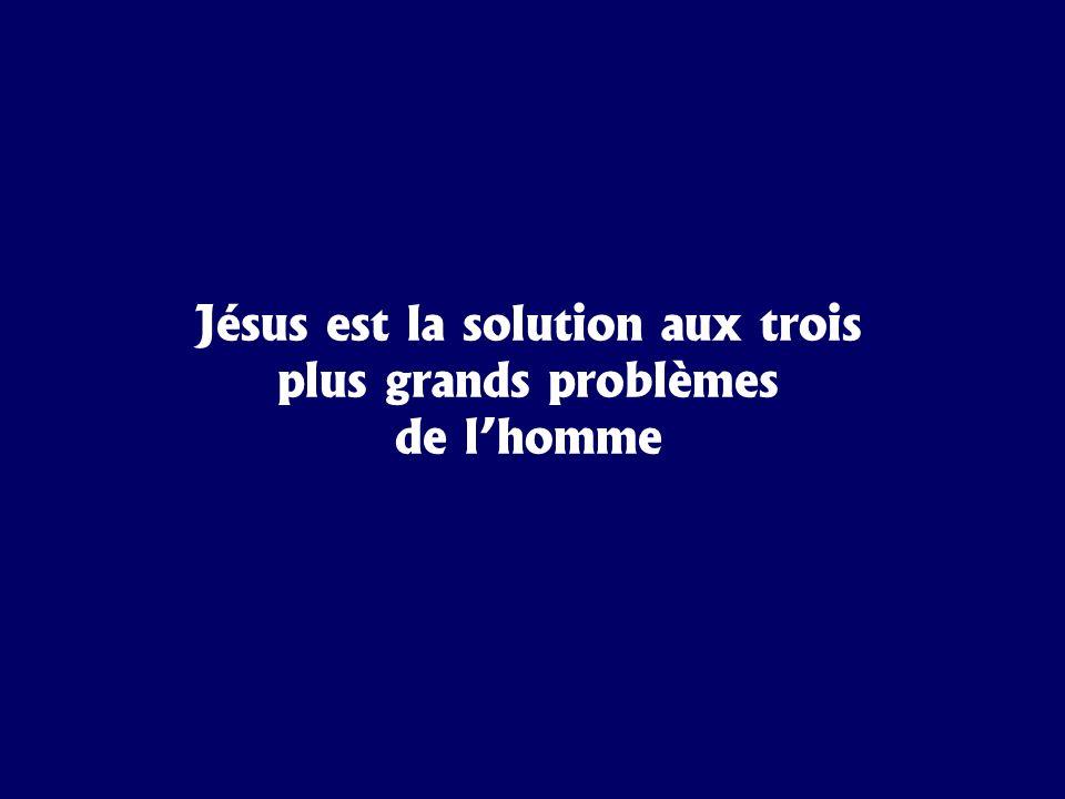 Jésus est la solution aux trois plus grands problèmes de l'homme