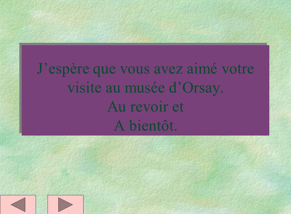 J'espère que vous avez aimé votre visite au musée d'Orsay