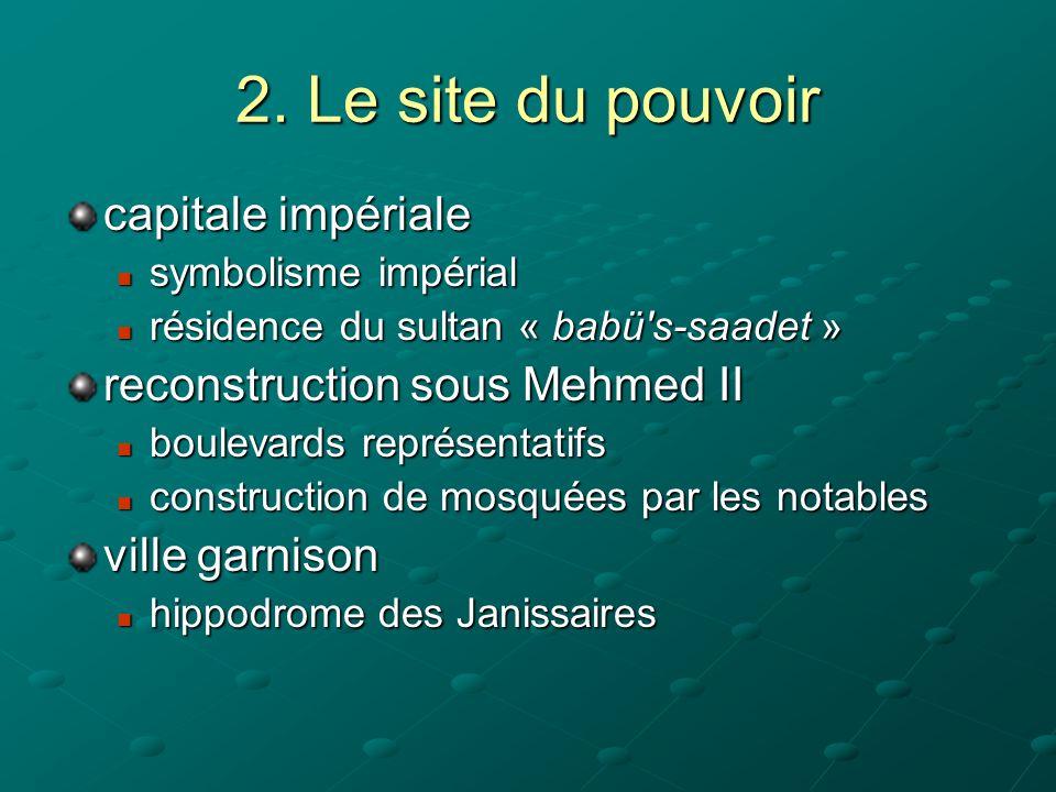 2. Le site du pouvoir capitale impériale reconstruction sous Mehmed II