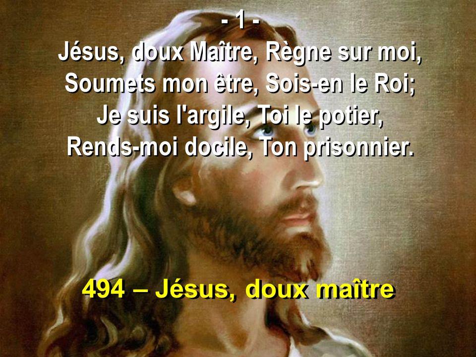 Jésus, doux Maître, Règne sur moi, Soumets mon être, Sois-en le Roi;