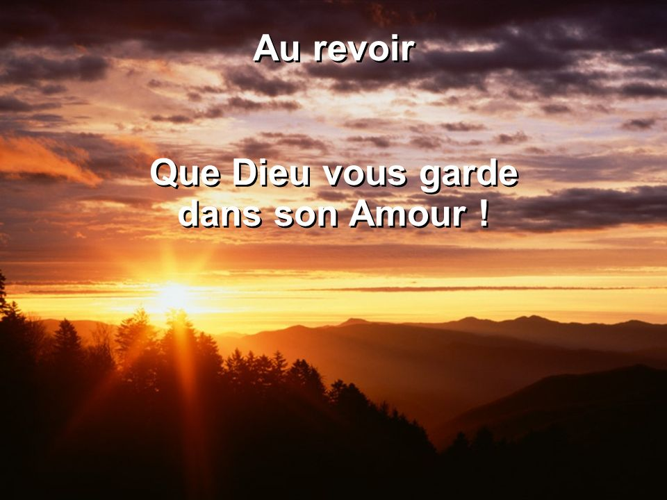 Au revoir Que Dieu vous garde dans son Amour !