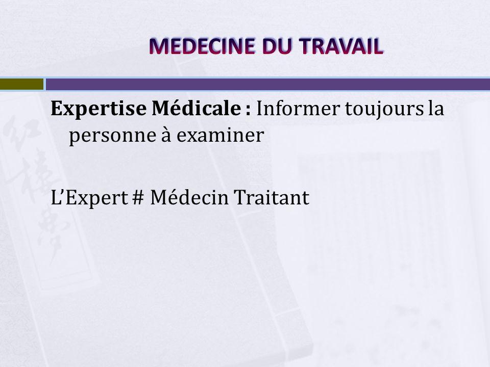 MEDECINE DU TRAVAIL Expertise Médicale : Informer toujours la personne à examiner L'Expert # Médecin Traitant