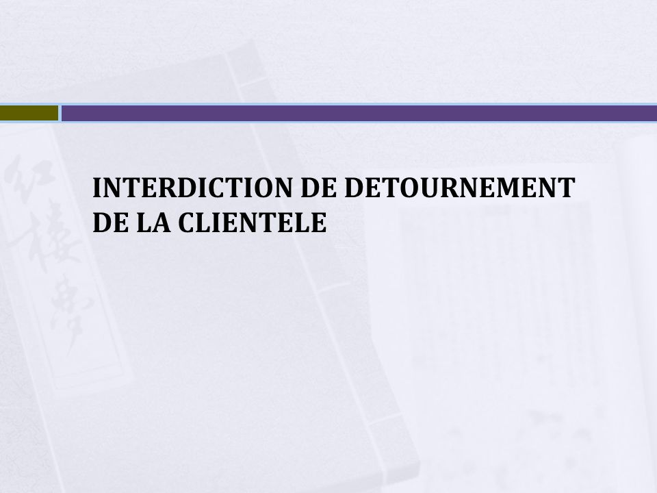 INTERDICTION DE DETOURNEMENT DE LA CLIENTELE