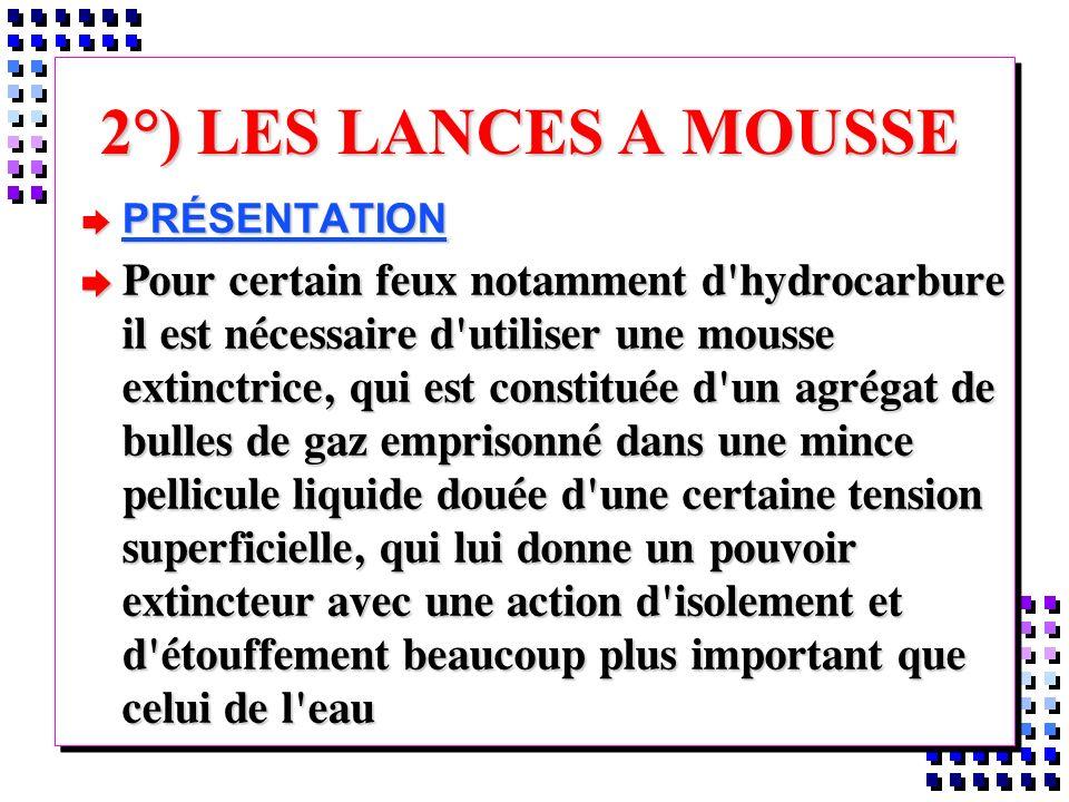 2°) LES LANCES A MOUSSE PRÉSENTATION.