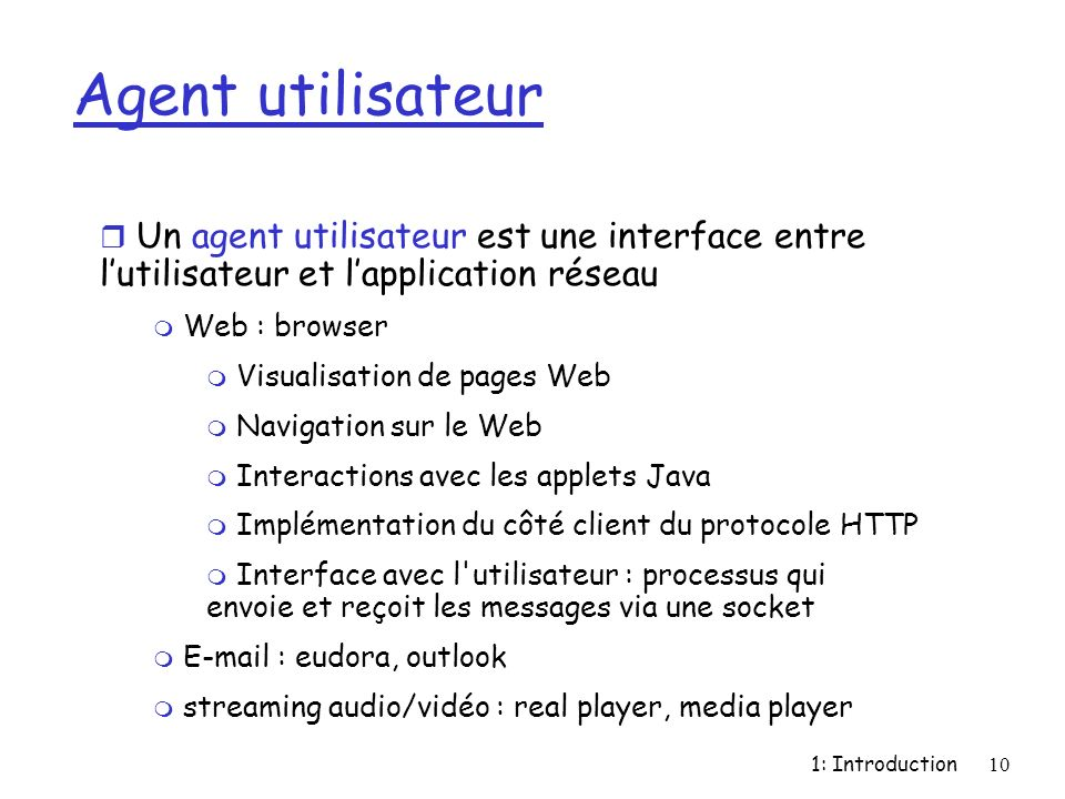 Agent utilisateur Un agent utilisateur est une interface entre l'utilisateur et l'application réseau.