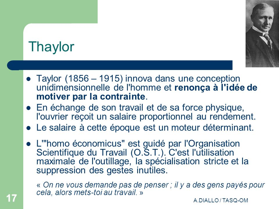 Thaylor Taylor (1856 – 1915) innova dans une conception unidimensionnelle de l homme et renonça à l idée de motiver par la contrainte.