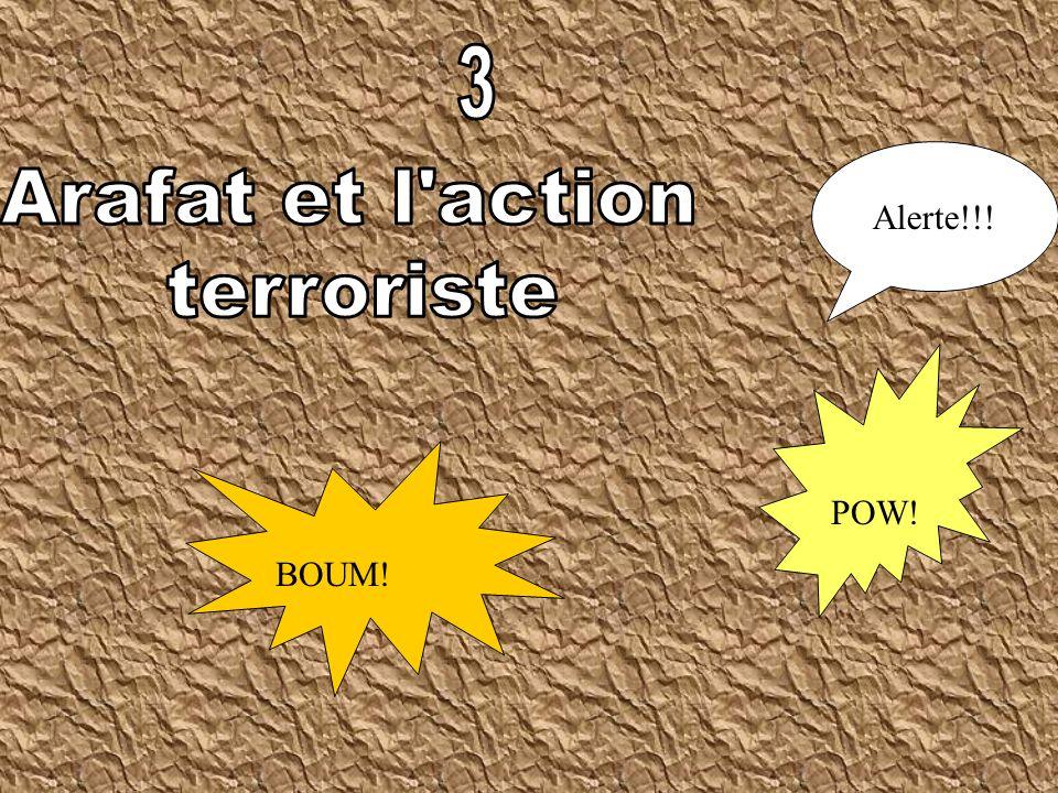 3 Alerte!!! Arafat et l action terroriste POW! BOUM!