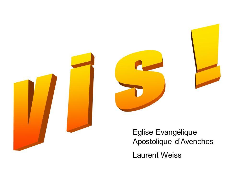 v i s ! Eglise Evangélique Apostolique d'Avenches Laurent Weiss