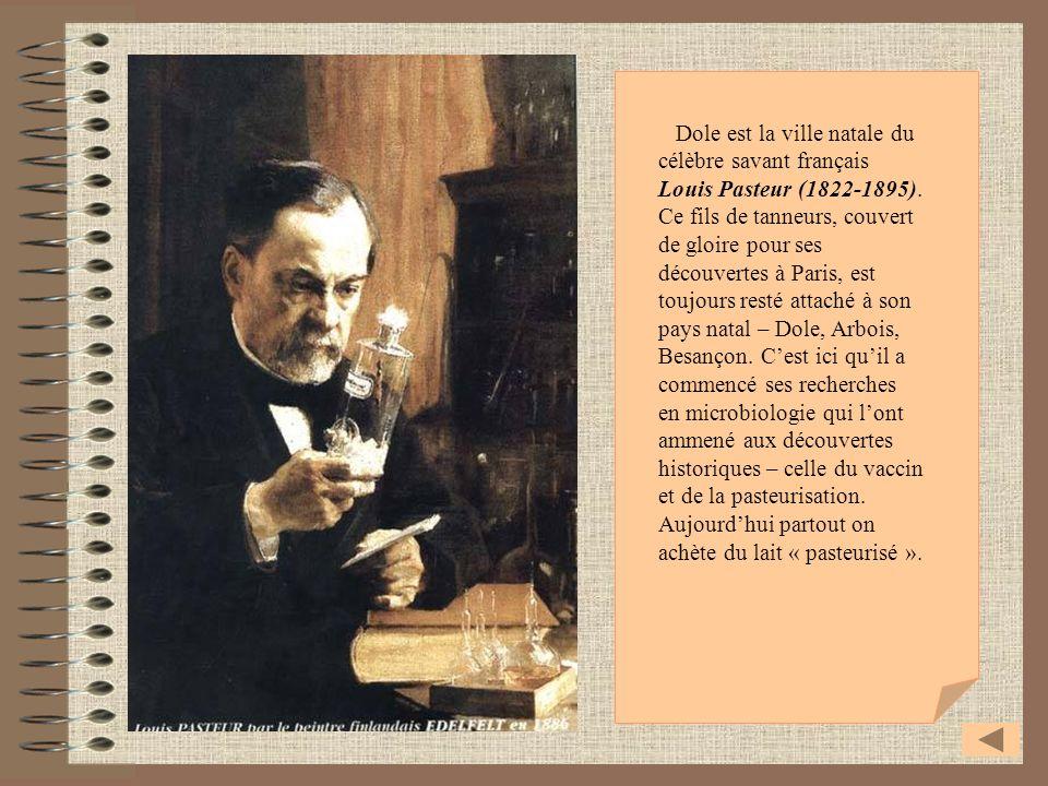 Dole est la ville natale du célèbre savant français Louis Pasteur (1822-1895).