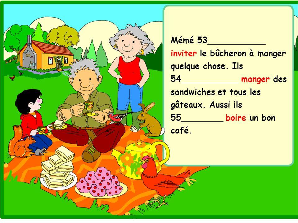 Mémé 53___________ inviter le bûcheron à manger quelque chose