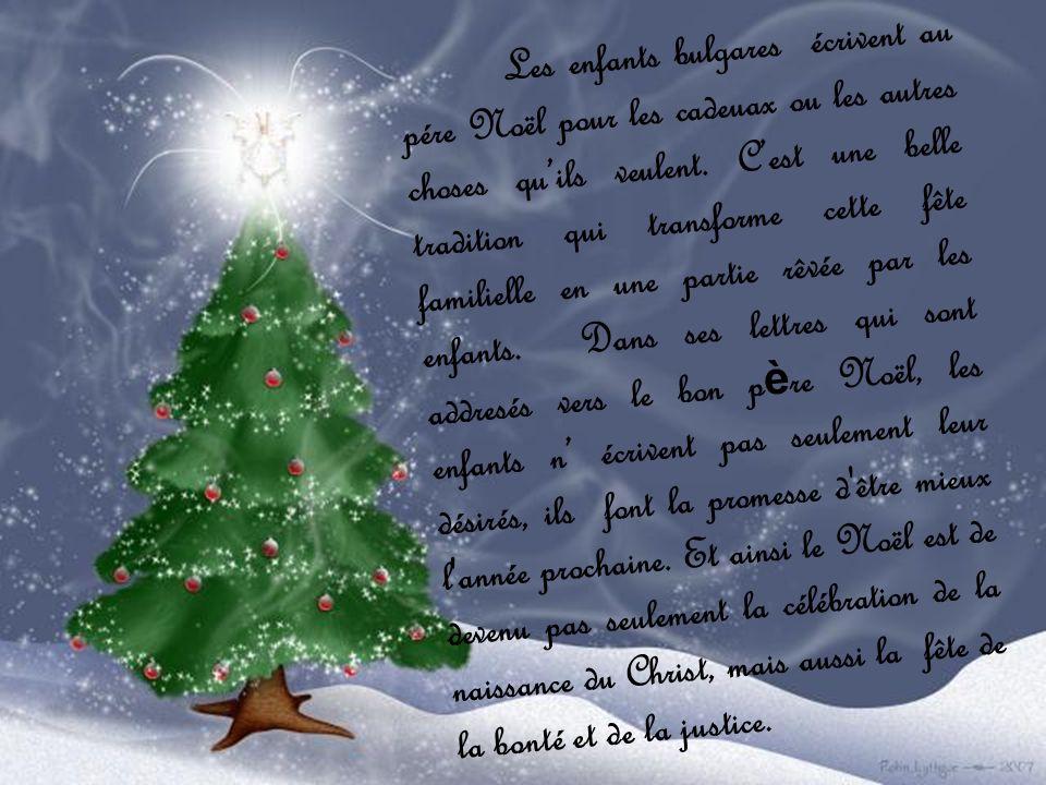 Les enfants bulgares écrivent au pére Noël pour les cadeuax ou les autres choses qu'ils veulent.