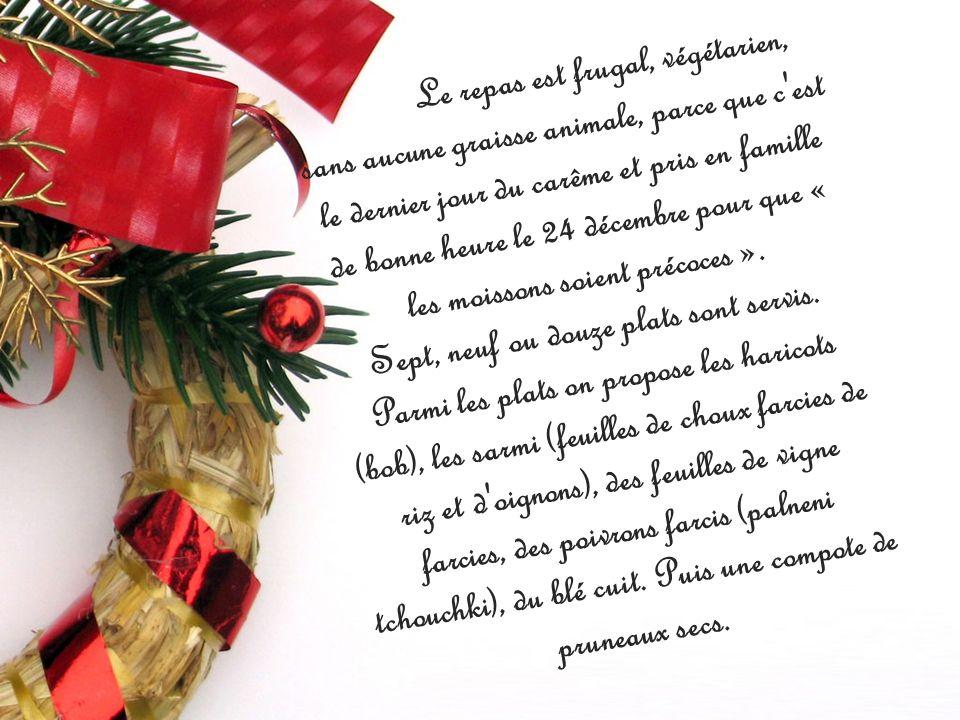 Le repas est frugal, végétarien, sans aucune graisse animale, parce que c est le dernier jour du carême et pris en famille de bonne heure le 24 décembre pour que « les moissons soient précoces ».