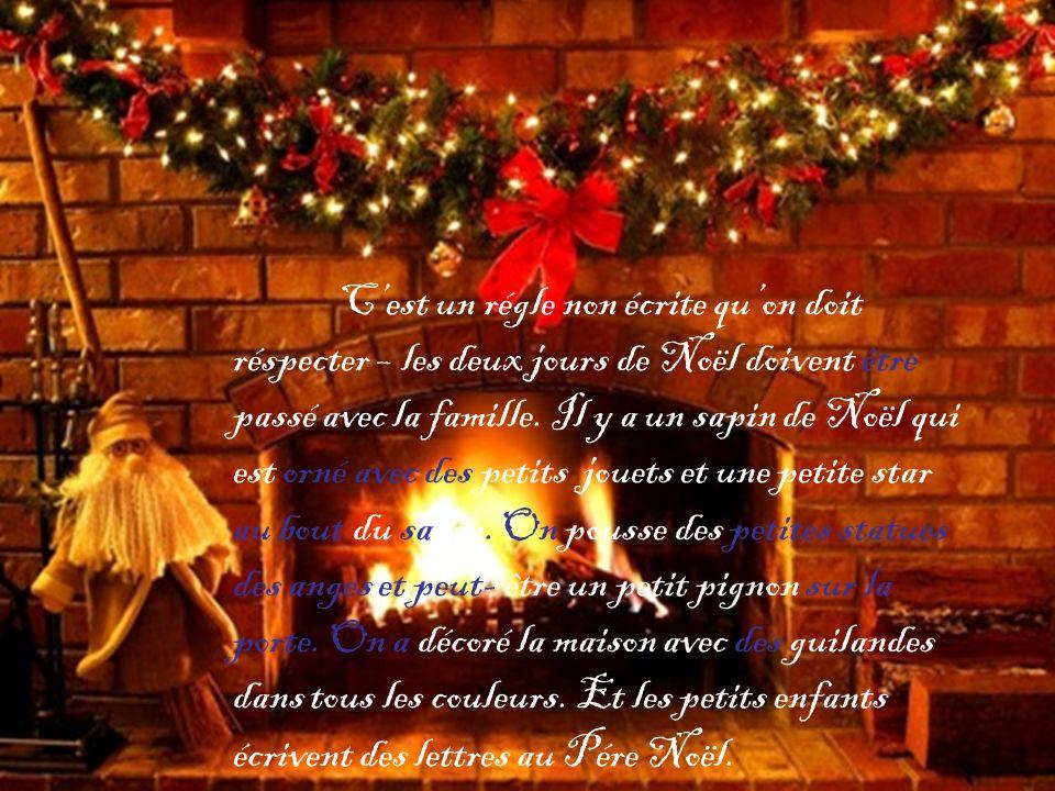 C'est un régle non écrite qu'on doit réspecter – les deux jours de Noël doivent être passé avec la famille.