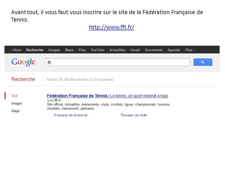 Avant tout, il vous faut vous inscrire sur le site de la Fédération Française de Tennis.