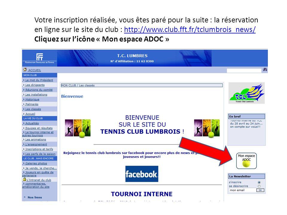 Votre inscription réalisée, vous êtes paré pour la suite : la réservation en ligne sur le site du club : http://www.club.fft.fr/tclumbrois_news/