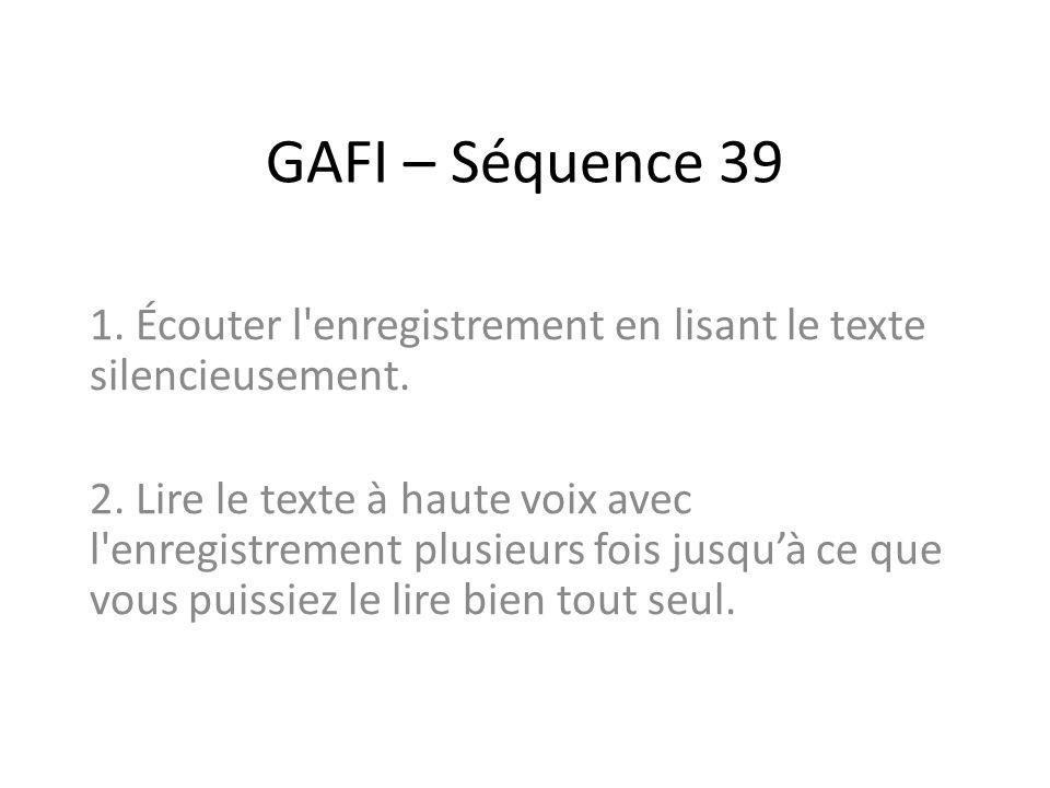 GAFI – Séquence 39 1. Écouter l enregistrement en lisant le texte silencieusement.