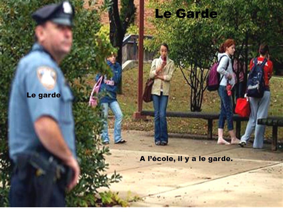 Le Garde Le garde A l'école, il y a le garde.
