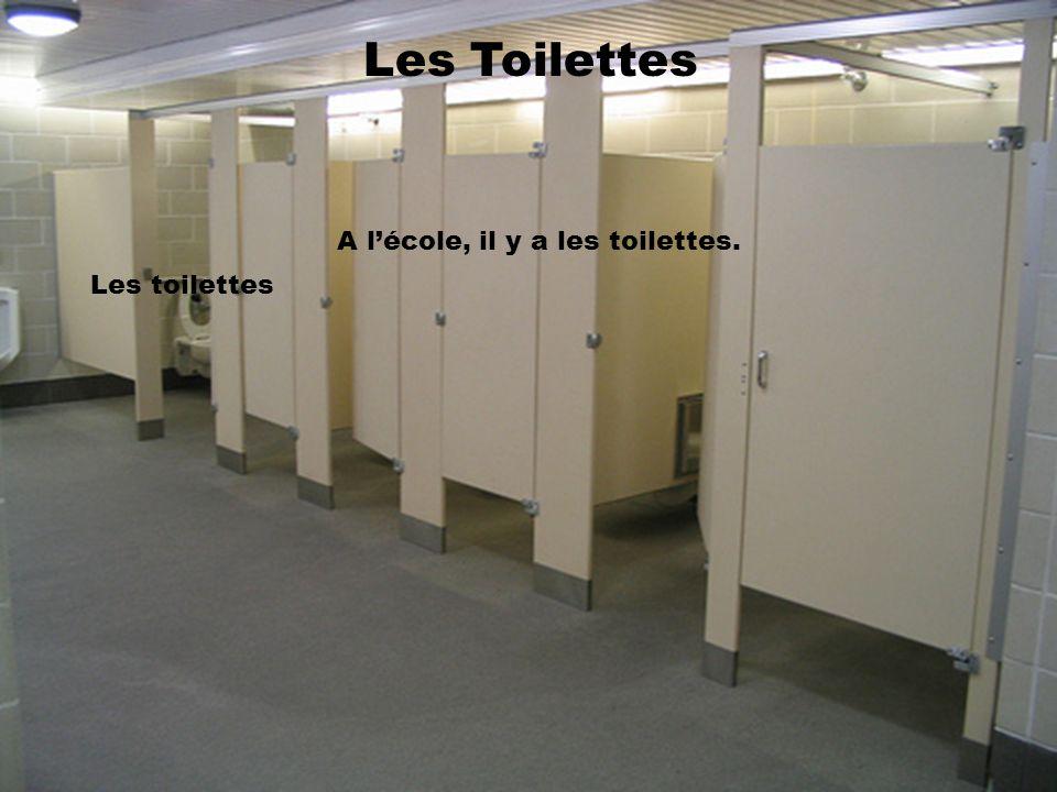 Les Toilettes A l'école, il y a les toilettes. Les toilettes