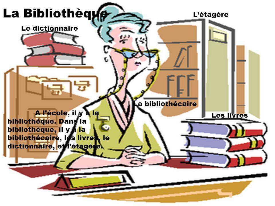 La Bibliothèque L'étagère Le dictionnaire La bibliothécaire