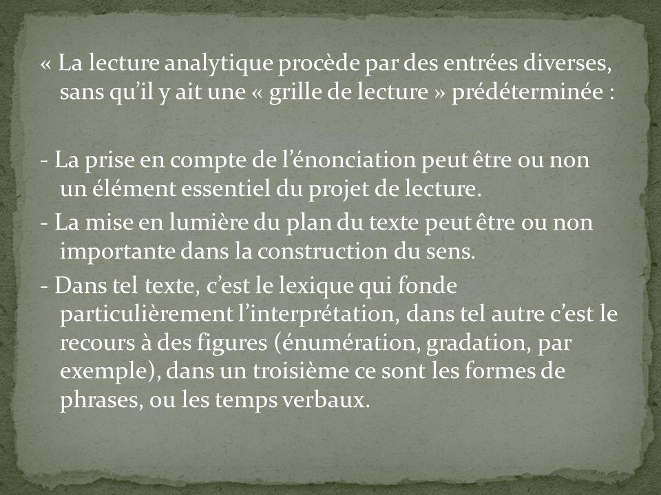 « La lecture analytique procède par des entrées diverses, sans qu'il y ait une « grille de lecture » prédéterminée : - La prise en compte de l'énonciation peut être ou non un élément essentiel du projet de lecture.