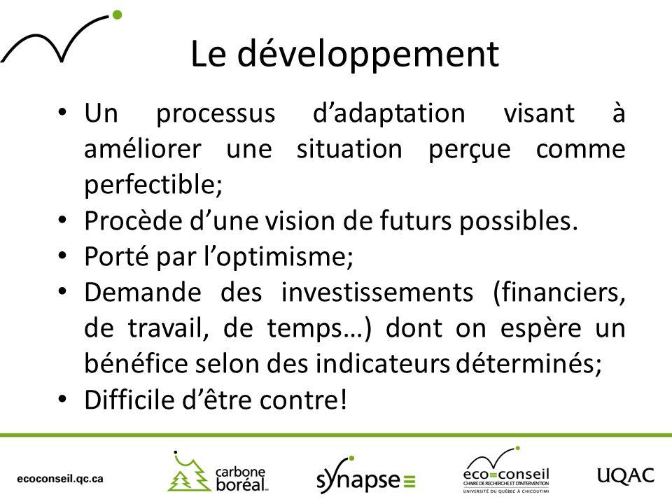 Le développement Un processus d'adaptation visant à améliorer une situation perçue comme perfectible;