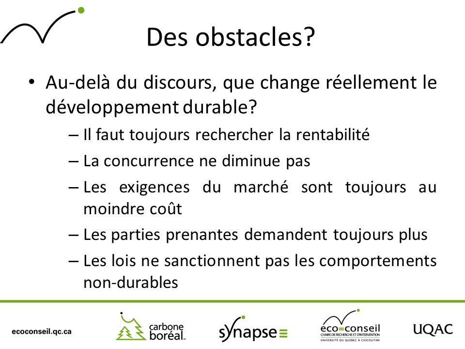 Des obstacles Au-delà du discours, que change réellement le développement durable Il faut toujours rechercher la rentabilité.