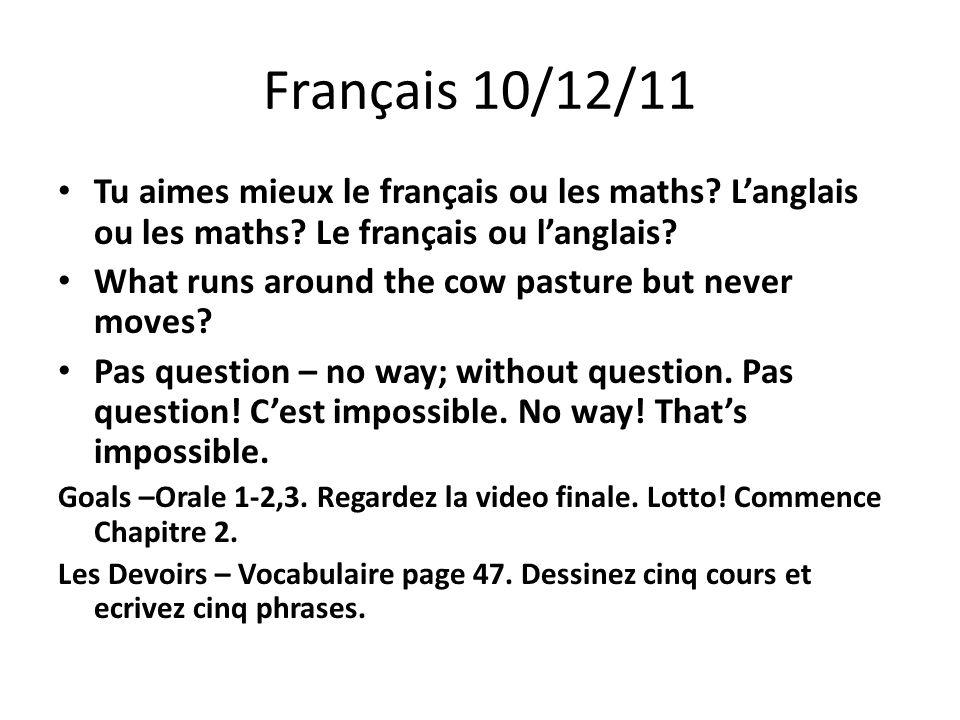 Français 10/12/11 Tu aimes mieux le français ou les maths L'anglais ou les maths Le français ou l'anglais