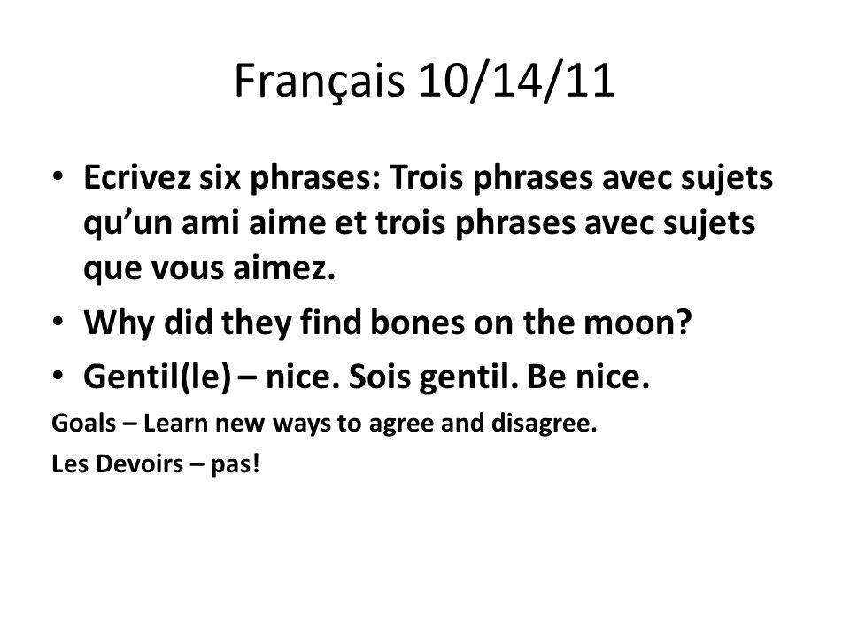 Français 10/14/11 Ecrivez six phrases: Trois phrases avec sujets qu'un ami aime et trois phrases avec sujets que vous aimez.