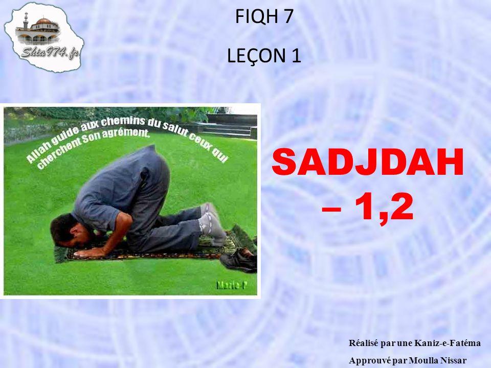SADJDAH – 1,2 FIQH 7 LEÇON 1 Réalisé par une Kaniz-e-Fatéma