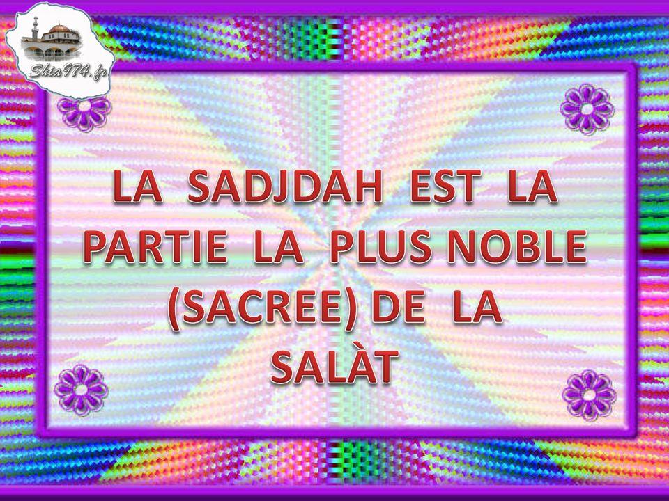 LA SADJDAH EST LA PARTIE LA PLUS NOBLE (SACREE) DE LA