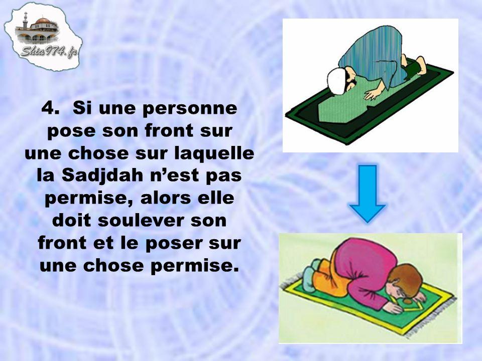 4. Si une personne pose son front sur une chose sur laquelle la Sadjdah n'est pas permise, alors elle doit soulever son front et le poser sur