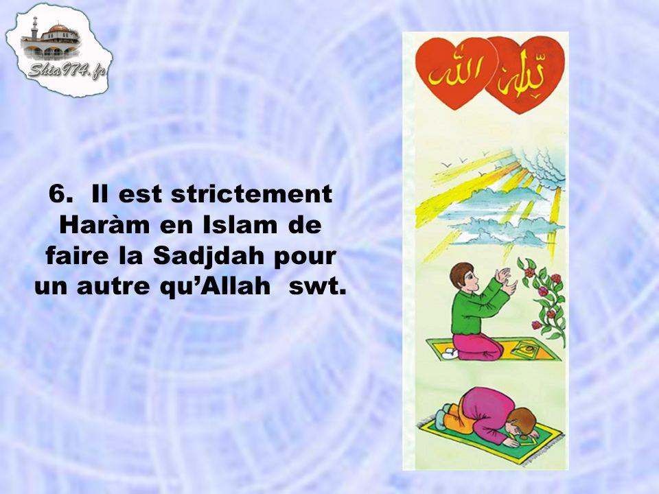 6. Il est strictement Haràm en Islam de faire la Sadjdah pour un autre qu'Allah swt.