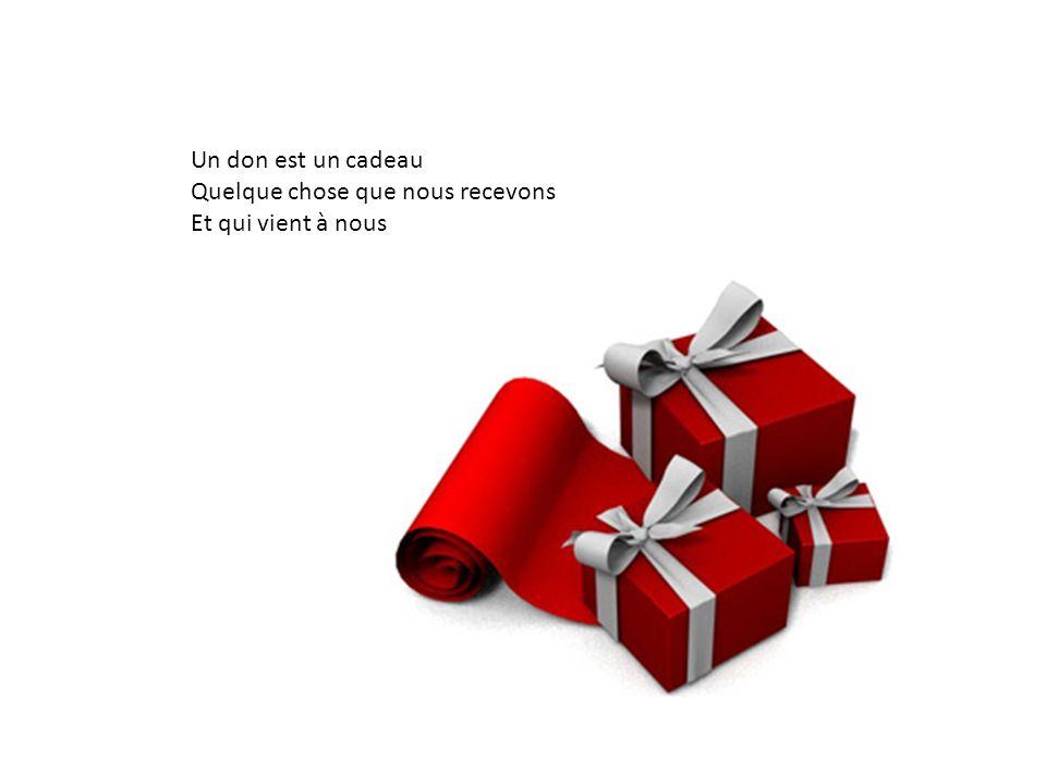 Un don est un cadeau Quelque chose que nous recevons Et qui vient à nous