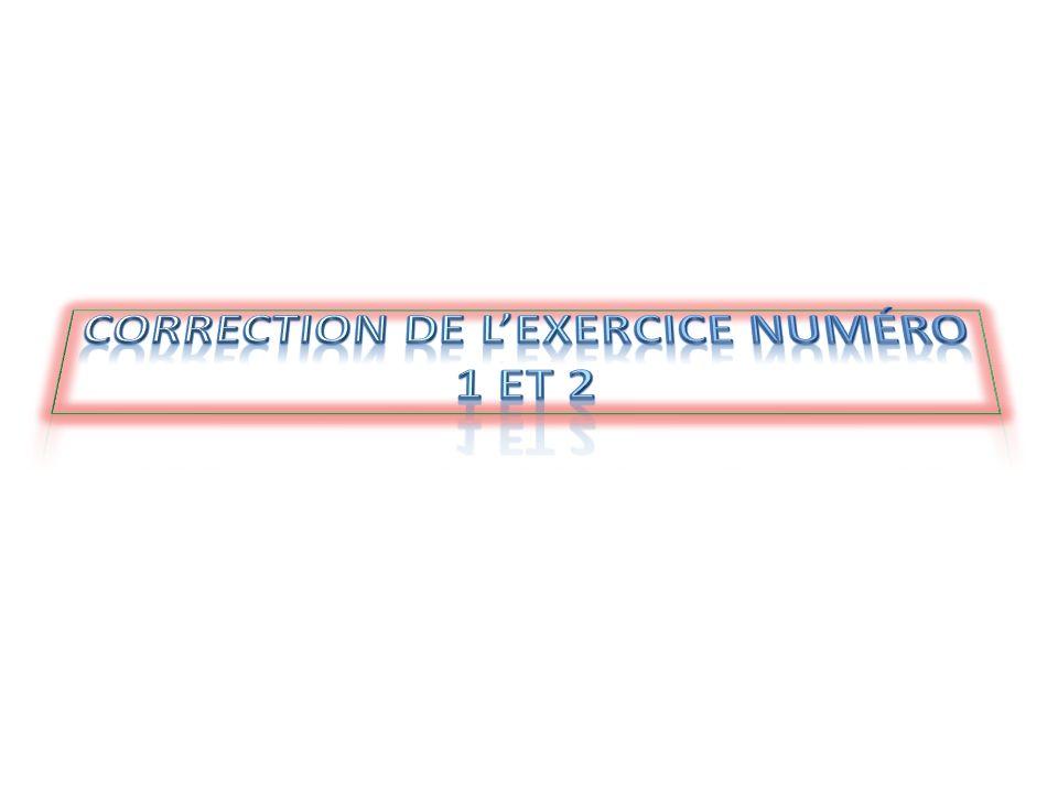 Correction de l'exercice numéro 1 et 2