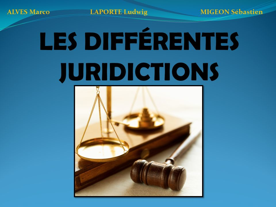 LES DIFFÉRENTES JURIDICTIONS